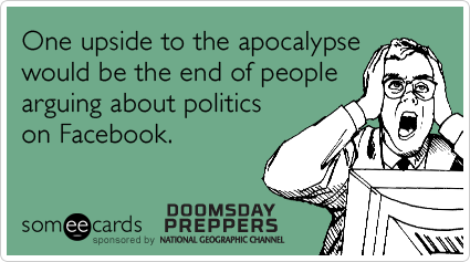 facebook-arguments-posts-apocalypse-survival-doomsday-preppers-ecards-someecards